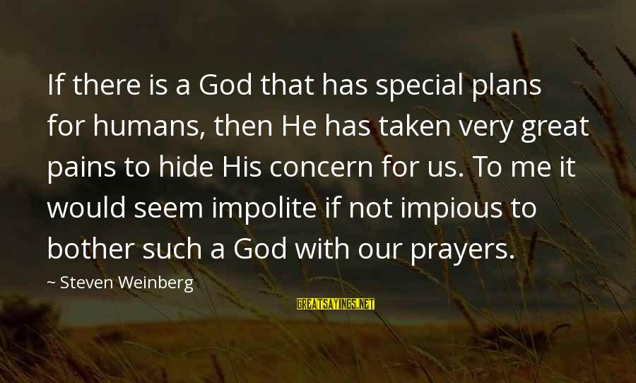 Weinberg Steven Sayings By Steven Weinberg: If there is a God that has special plans for humans, then He has taken