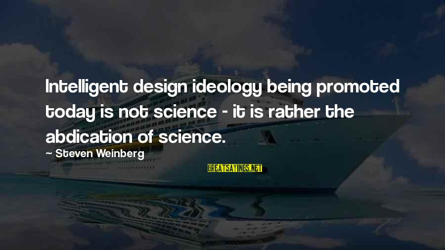 Weinberg Steven Sayings By Steven Weinberg: Intelligent design ideology being promoted today is not science - it is rather the abdication