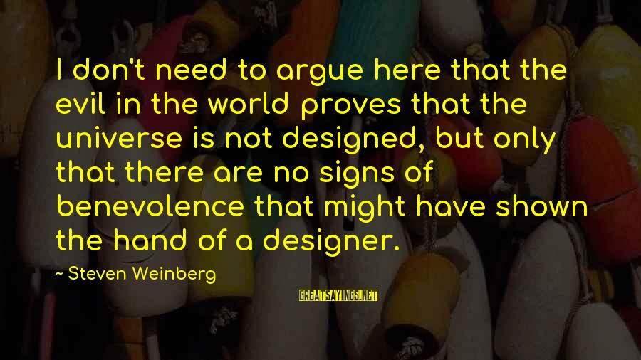 Weinberg Steven Sayings By Steven Weinberg: I don't need to argue here that the evil in the world proves that the