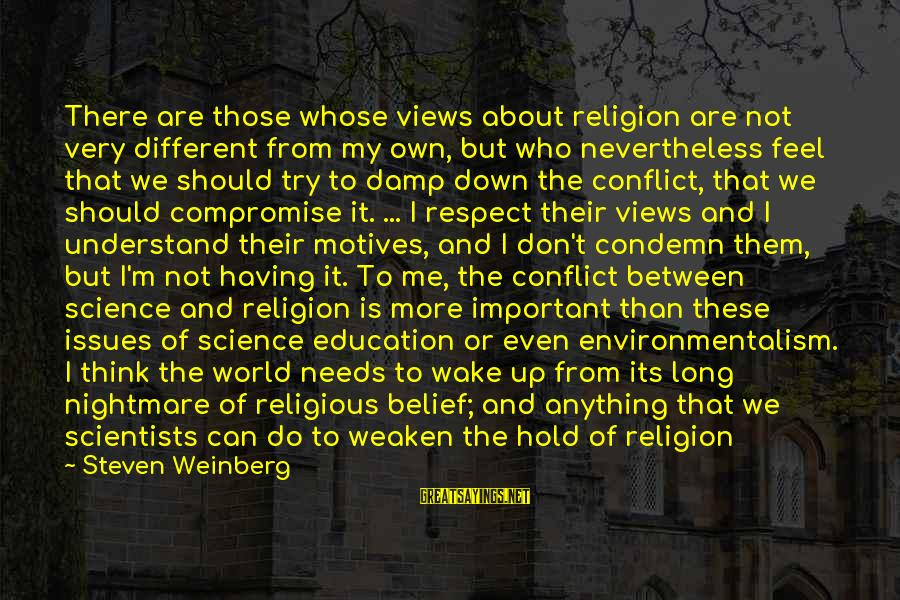 Weinberg Steven Sayings By Steven Weinberg: There are those whose views about religion are not very different from my own, but