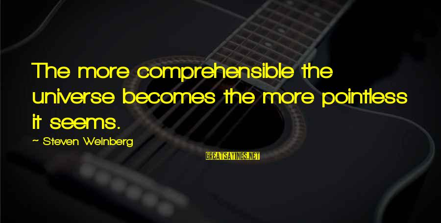 Weinberg Steven Sayings By Steven Weinberg: The more comprehensible the universe becomes the more pointless it seems.