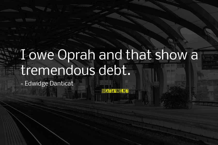 Welcome August Sayings By Edwidge Danticat: I owe Oprah and that show a tremendous debt.