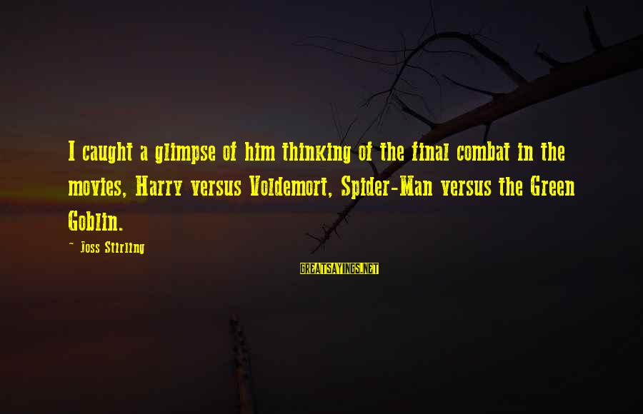 Welcome August Sayings By Joss Stirling: I caught a glimpse of him thinking of the final combat in the movies, Harry