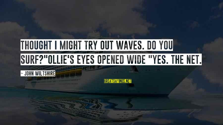 """Welcome Note Sayings By John Wiltshire: Thought I might try out waves. Do You surf?""""Ollie's eyes opened wide """"Yes. The net."""