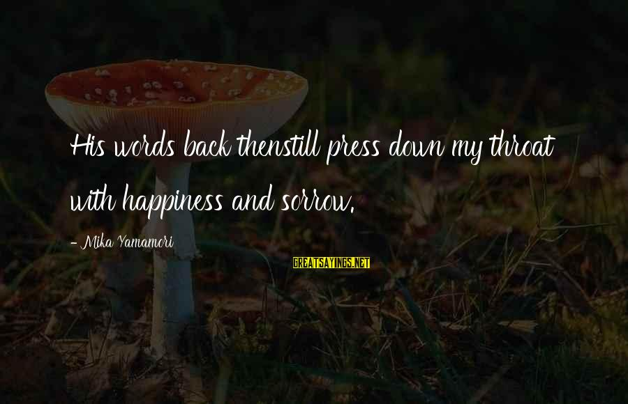 Welcome Note Sayings By Mika Yamamori: His words back thenstill press down my throat with happiness and sorrow.