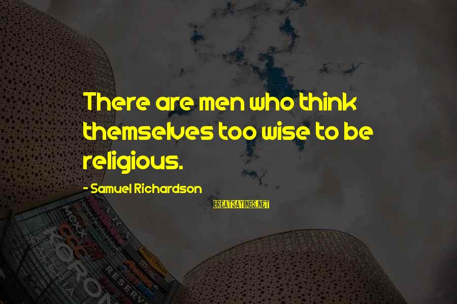 Welcome Note Sayings By Samuel Richardson: There are men who think themselves too wise to be religious.