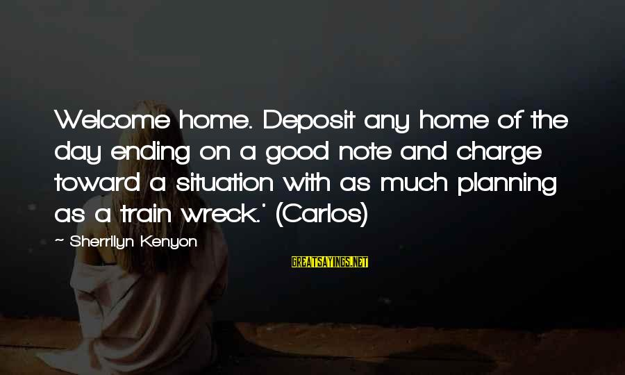 Welcome Note Sayings By Sherrilyn Kenyon: Welcome home. Deposit any home of the day ending on a good note and charge