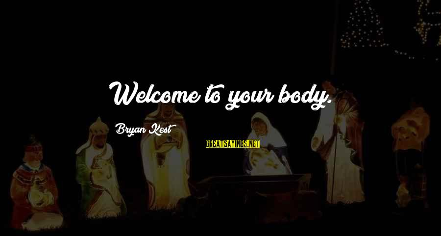Welcome To Sayings By Bryan Kest: Welcome to your body.