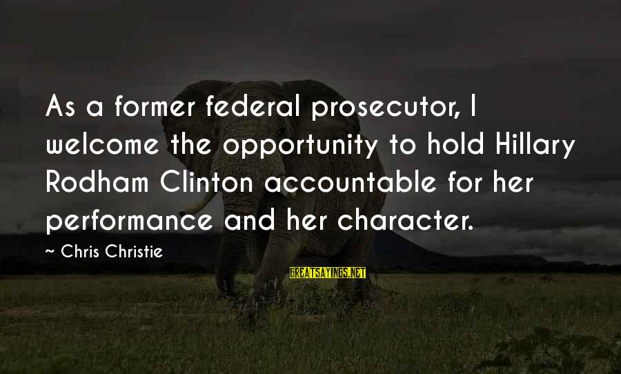 Welcome To Sayings By Chris Christie: As a former federal prosecutor, I welcome the opportunity to hold Hillary Rodham Clinton accountable