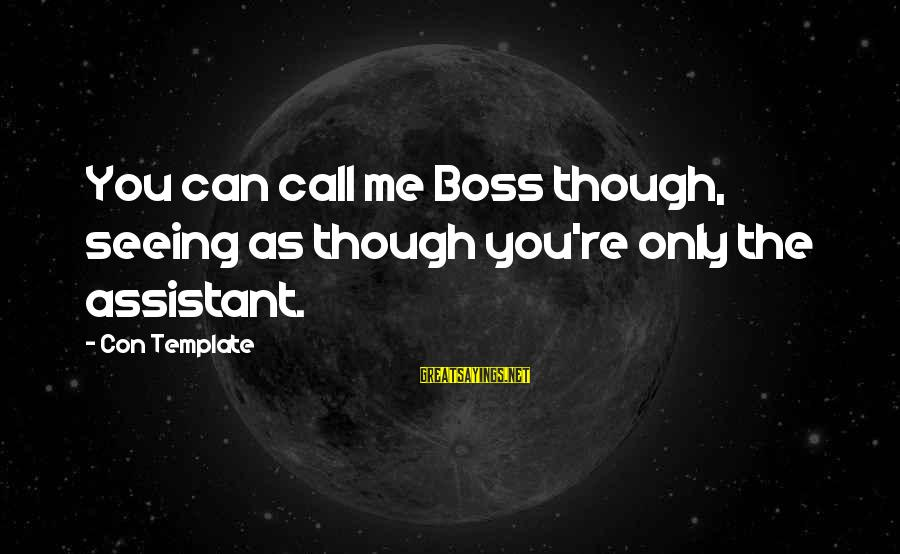 Welcome To Sayings By Con Template: You can call me Boss though, seeing as though you're only the assistant.