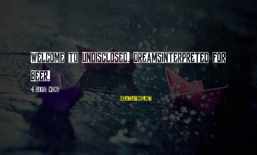 Welcome To Sayings By David Wong: Welcome to Undisclosed. DreamsInterpreted for Beer.