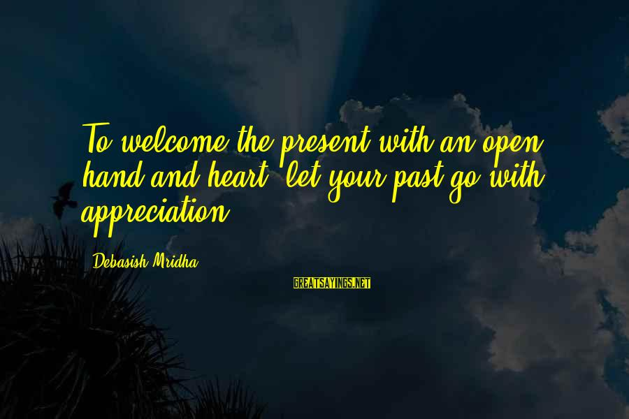 Welcome To Sayings By Debasish Mridha: To welcome the present with an open hand and heart, let your past go with