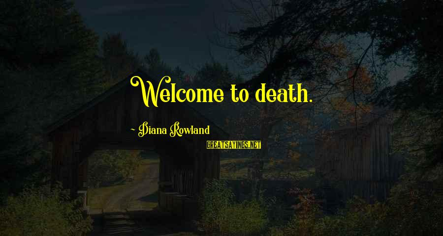 Welcome To Sayings By Diana Rowland: Welcome to death.