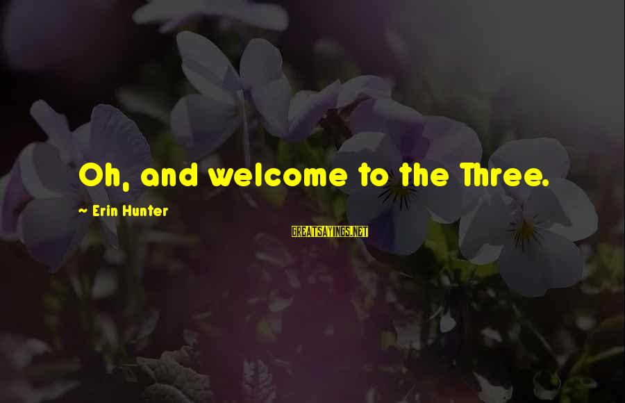 Welcome To Sayings By Erin Hunter: Oh, and welcome to the Three.