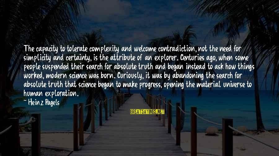 Welcome To Sayings By Heinz Pagels: The capacity to tolerate complexity and welcome contradiction, not the need for simplicity and certainty,