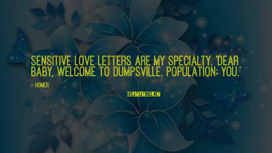 Welcome To Sayings By Homer: Sensitive love letters are my specialty. 'Dear Baby, Welcome to Dumpsville. Population: you.'