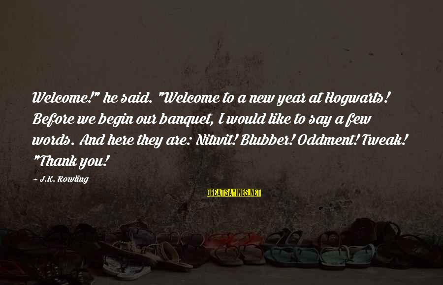 """Welcome To Sayings By J.K. Rowling: Welcome!"""" he said. """"Welcome to a new year at Hogwarts! Before we begin our banquet,"""