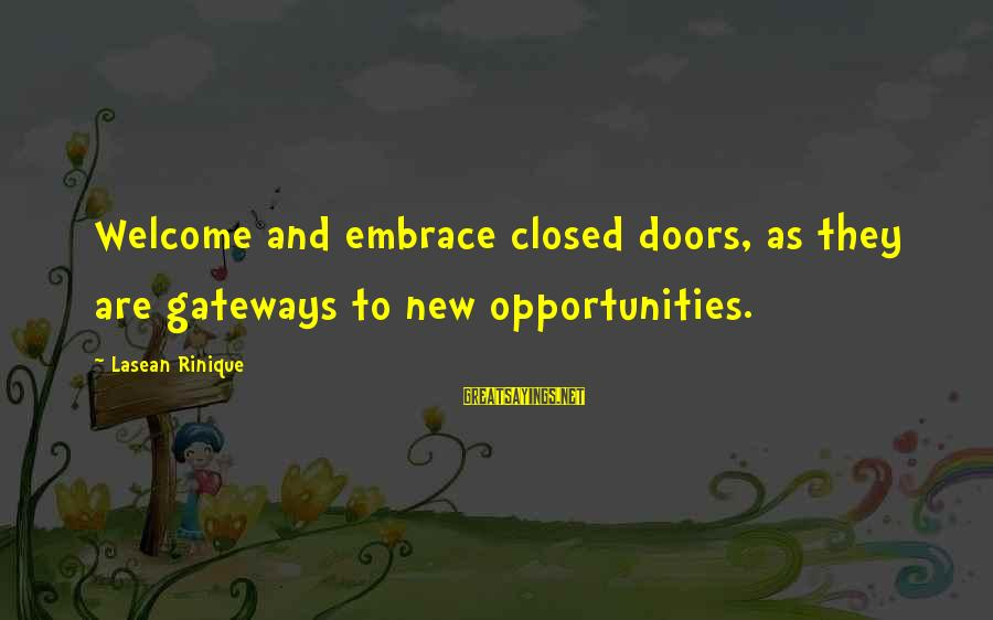 Welcome To Sayings By Lasean Rinique: Welcome and embrace closed doors, as they are gateways to new opportunities.