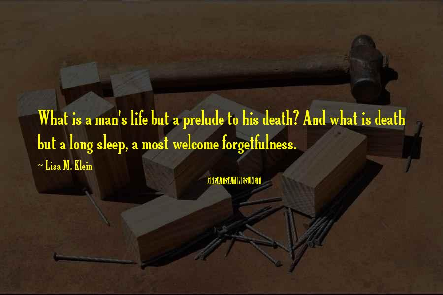 Welcome To Sayings By Lisa M. Klein: What is a man's life but a prelude to his death? And what is death