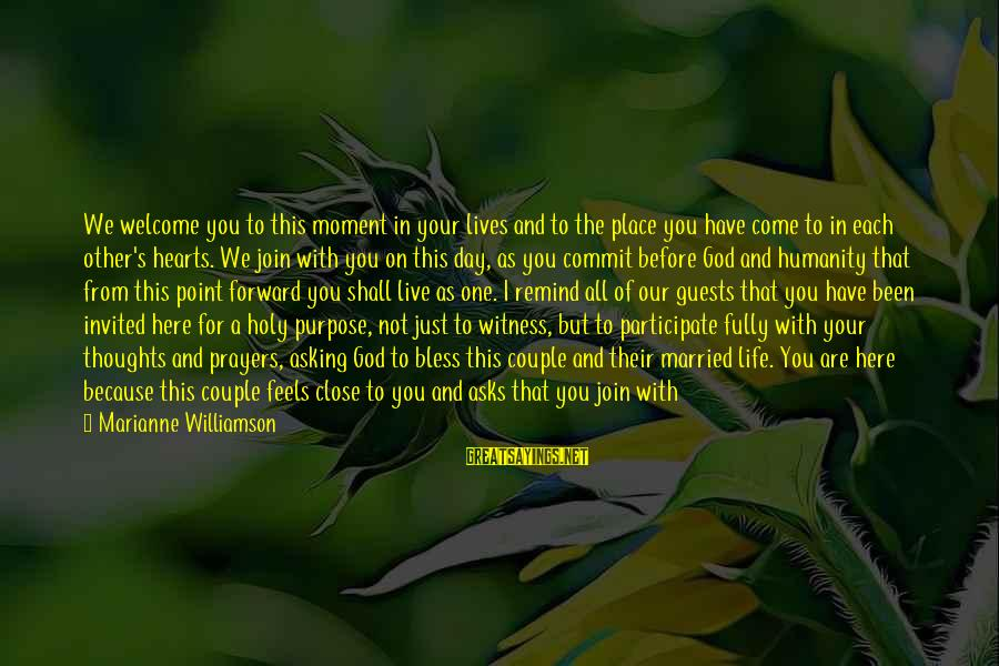 Welcome To Sayings By Marianne Williamson: We welcome you to this moment in your lives and to the place you have