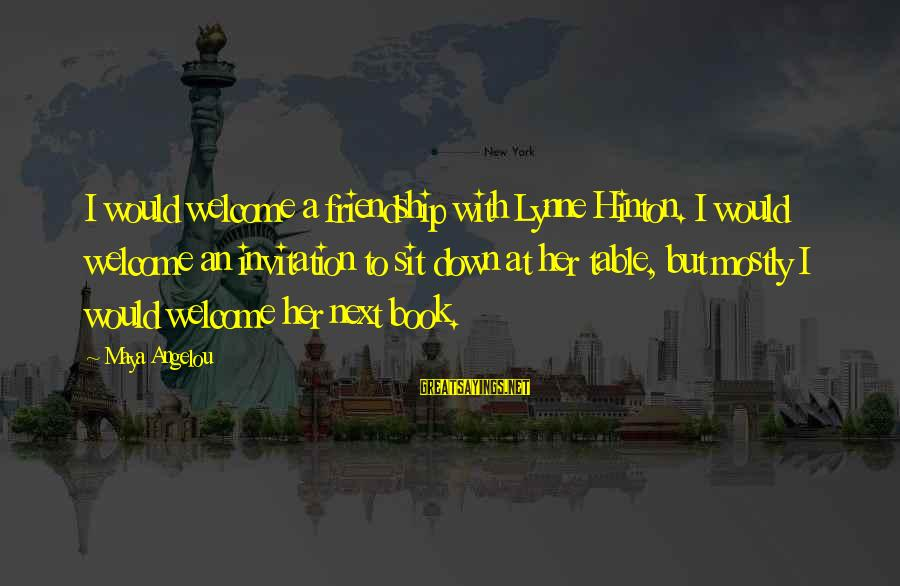 Welcome To Sayings By Maya Angelou: I would welcome a friendship with Lynne Hinton. I would welcome an invitation to sit