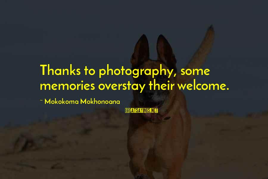 Welcome To Sayings By Mokokoma Mokhonoana: Thanks to photography, some memories overstay their welcome.