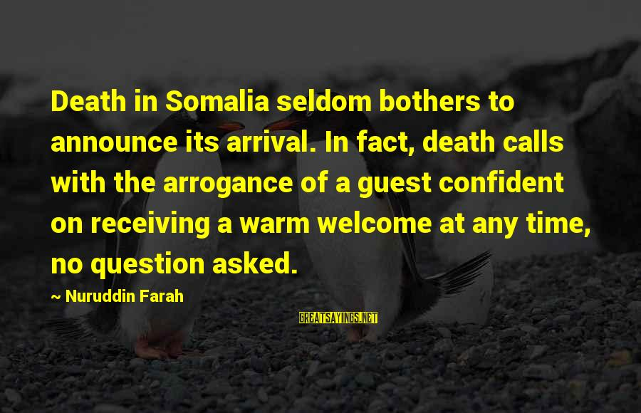 Welcome To Sayings By Nuruddin Farah: Death in Somalia seldom bothers to announce its arrival. In fact, death calls with the