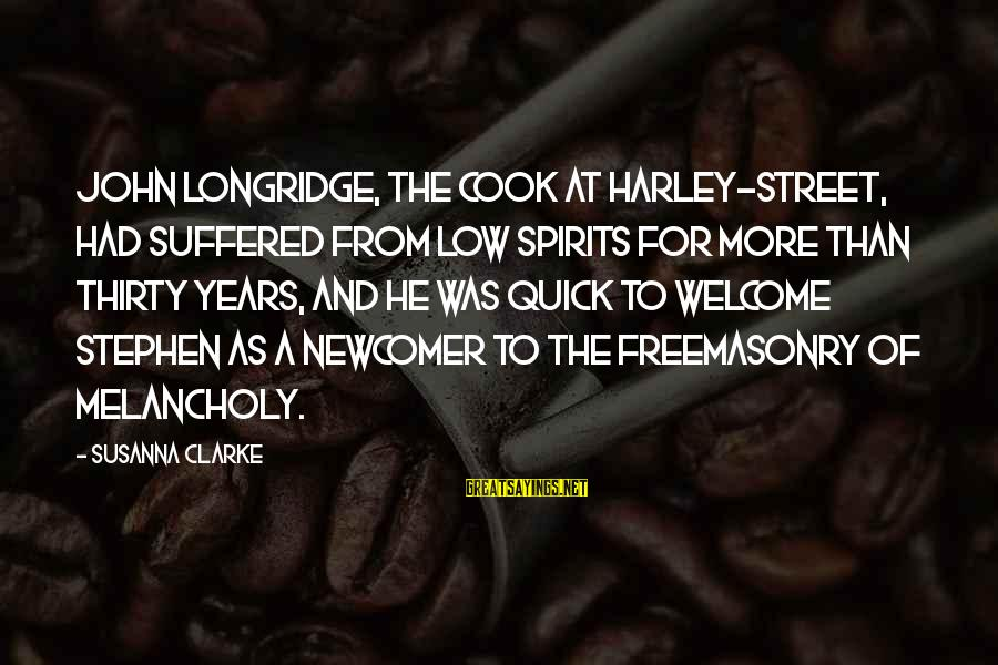 Welcome To Sayings By Susanna Clarke: John Longridge, the cook at Harley-street, had suffered from low spirits for more than thirty