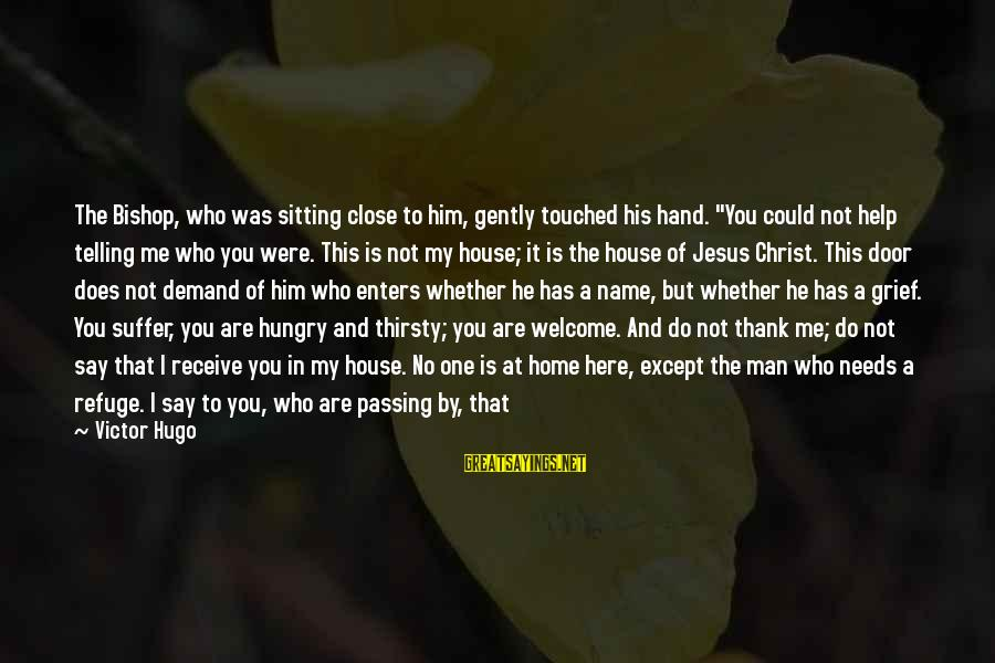 """Welcome To Sayings By Victor Hugo: The Bishop, who was sitting close to him, gently touched his hand. """"You could not"""