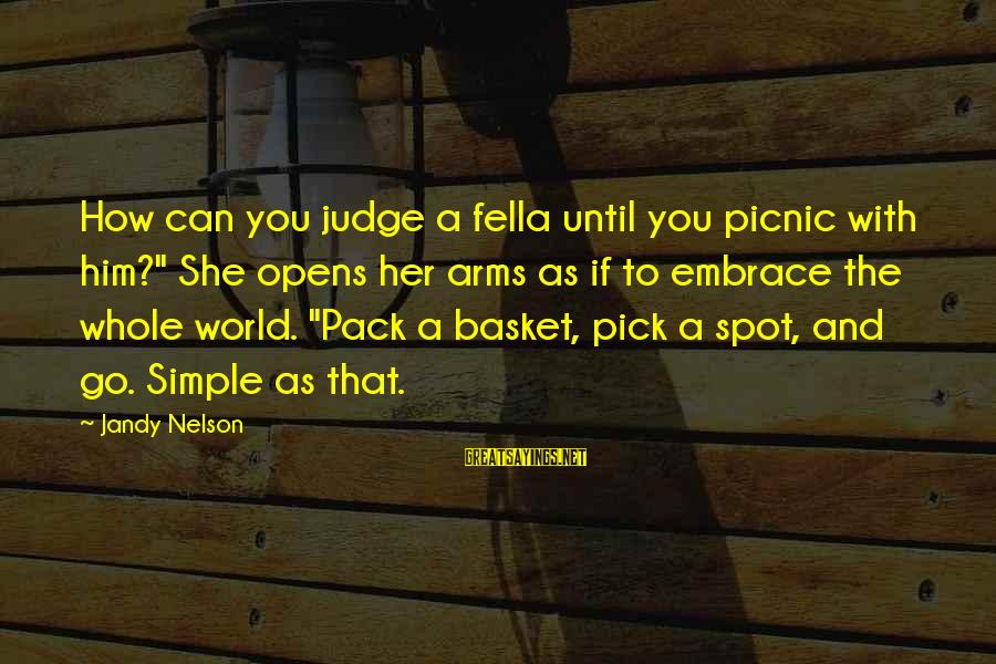 "Welcome To The New Me Sayings By Jandy Nelson: How can you judge a fella until you picnic with him?"" She opens her arms"
