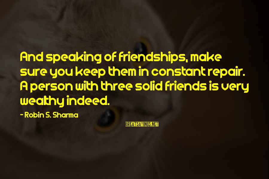 Welcome To The New Me Sayings By Robin S. Sharma: And speaking of friendships, make sure you keep them in constant repair. A person with