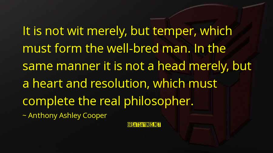 Well Bred Sayings By Anthony Ashley Cooper: It is not wit merely, but temper, which must form the well-bred man. In the