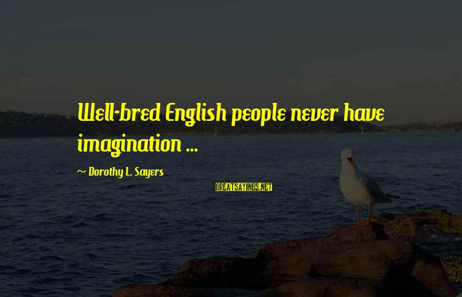 Well Bred Sayings By Dorothy L. Sayers: Well-bred English people never have imagination ...