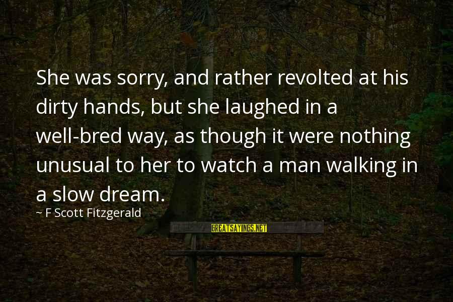 Well Bred Sayings By F Scott Fitzgerald: She was sorry, and rather revolted at his dirty hands, but she laughed in a