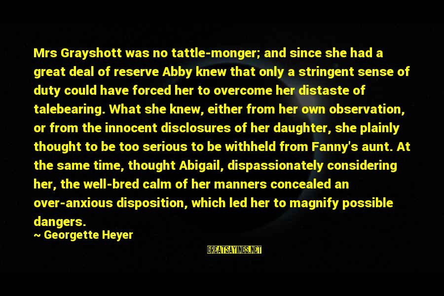 Well Bred Sayings By Georgette Heyer: Mrs Grayshott was no tattle-monger; and since she had a great deal of reserve Abby