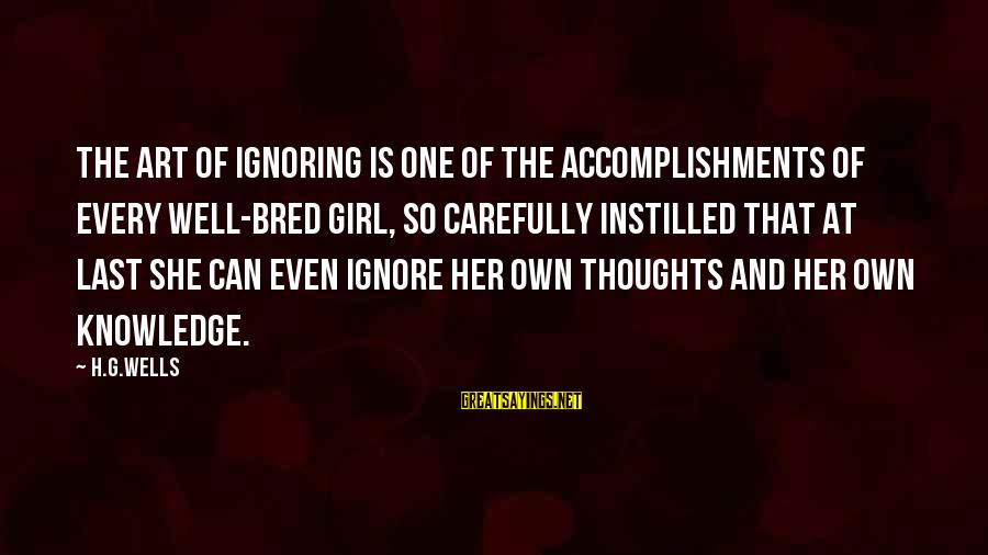 Well Bred Sayings By H.G.Wells: The art of ignoring is one of the accomplishments of every well-bred girl, so carefully