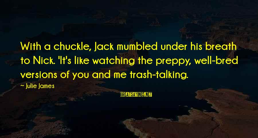 Well Bred Sayings By Julie James: With a chuckle, Jack mumbled under his breath to Nick. 'It's like watching the preppy,