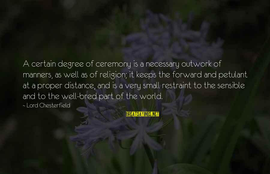 Well Bred Sayings By Lord Chesterfield: A certain degree of ceremony is a necessary outwork of manners, as well as of