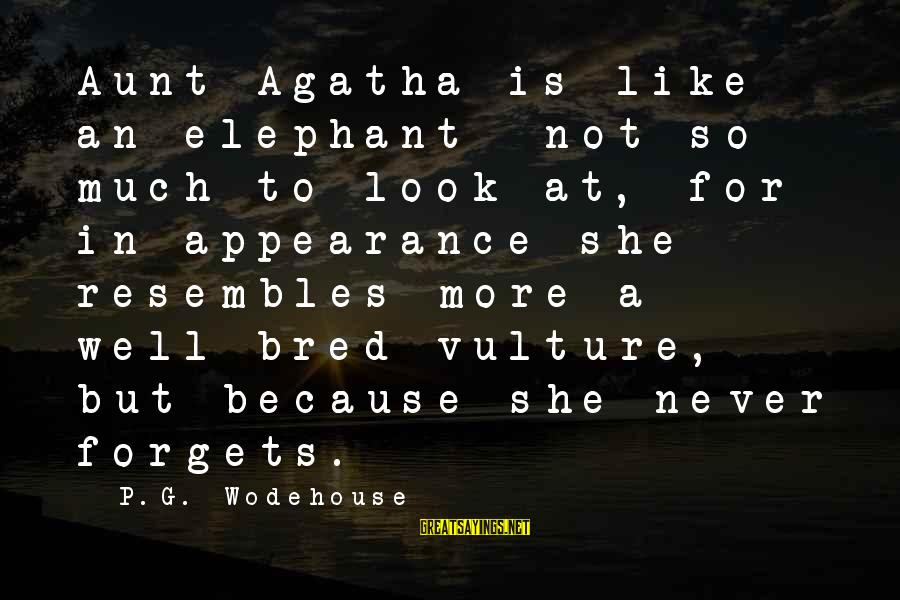 Well Bred Sayings By P.G. Wodehouse: Aunt Agatha is like an elephant- not so much to look at, for in appearance
