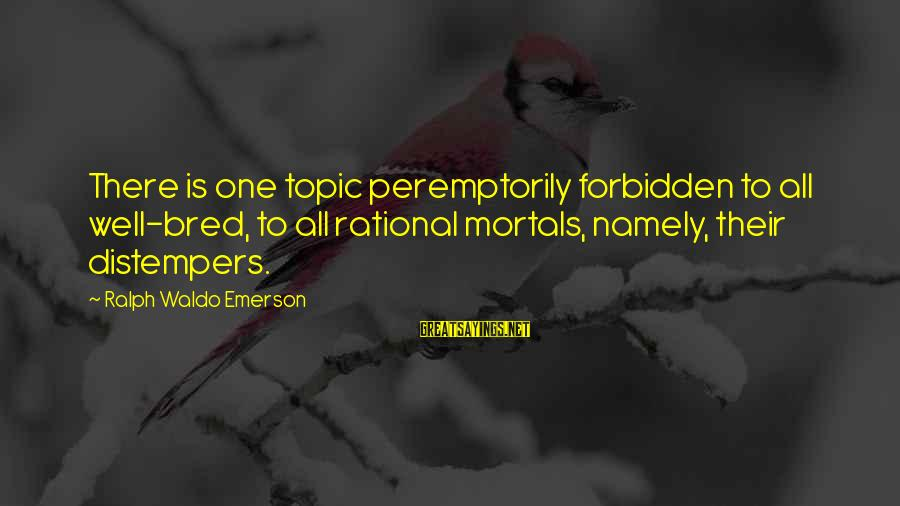 Well Bred Sayings By Ralph Waldo Emerson: There is one topic peremptorily forbidden to all well-bred, to all rational mortals, namely, their