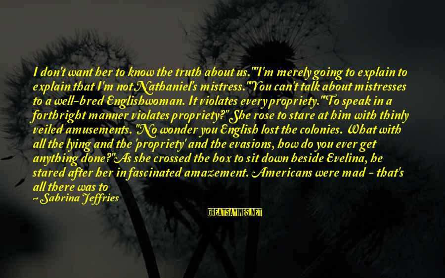 "Well Bred Sayings By Sabrina Jeffries: I don't want her to know the truth about us.""""I'm merely going to explain to"