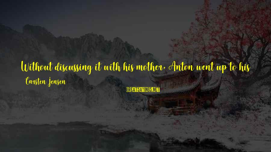 We'll Miss You Teacher Sayings By Carsten Jensen: Without discussing it with his mother, Anton went up to his teacher, Miss Katballe, and