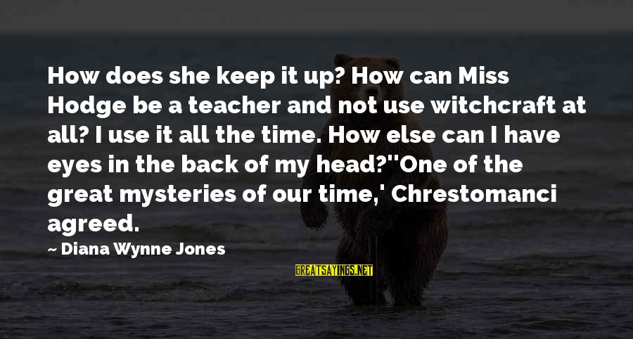 We'll Miss You Teacher Sayings By Diana Wynne Jones: How does she keep it up? How can Miss Hodge be a teacher and not
