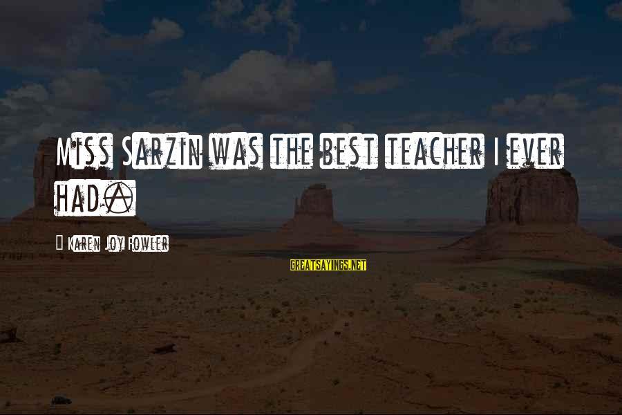 We'll Miss You Teacher Sayings By Karen Joy Fowler: Miss Sarzin was the best teacher I ever had.