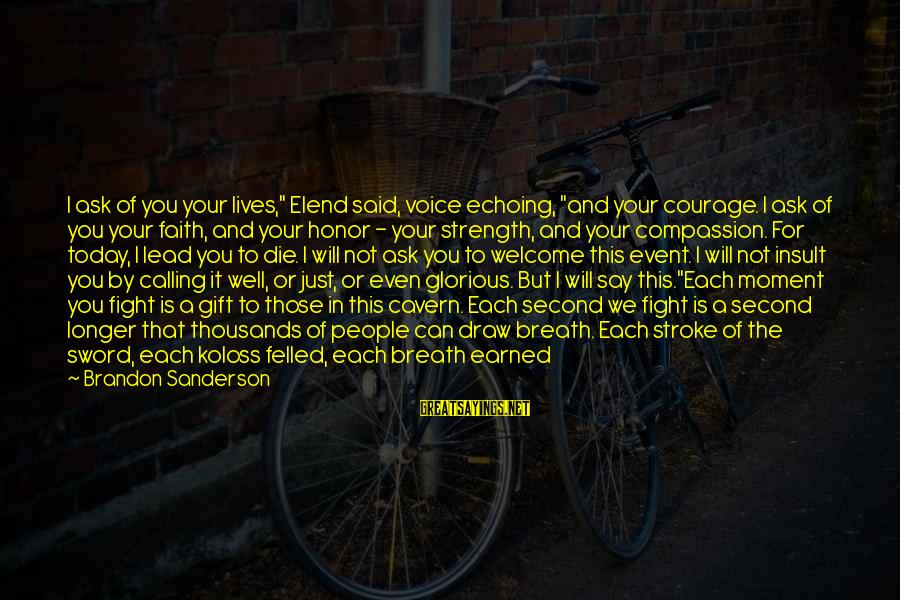 """Well Protected Sayings By Brandon Sanderson: I ask of you your lives,"""" Elend said, voice echoing, """"and your courage. I ask"""