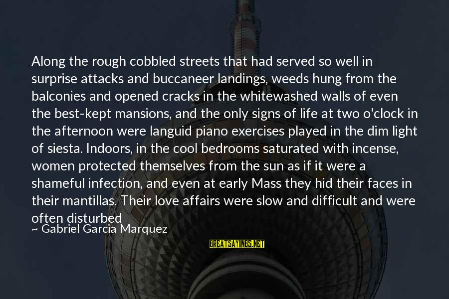 Well Protected Sayings By Gabriel Garcia Marquez: Along the rough cobbled streets that had served so well in surprise attacks and buccaneer