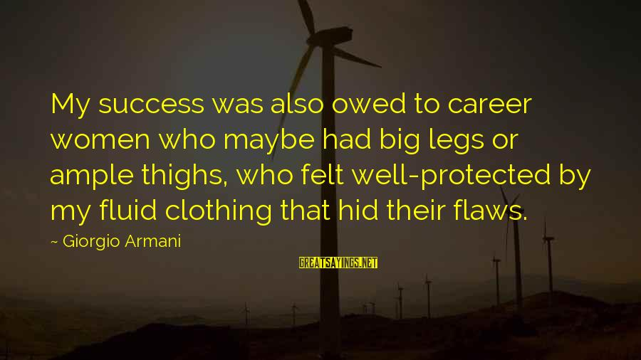Well Protected Sayings By Giorgio Armani: My success was also owed to career women who maybe had big legs or ample