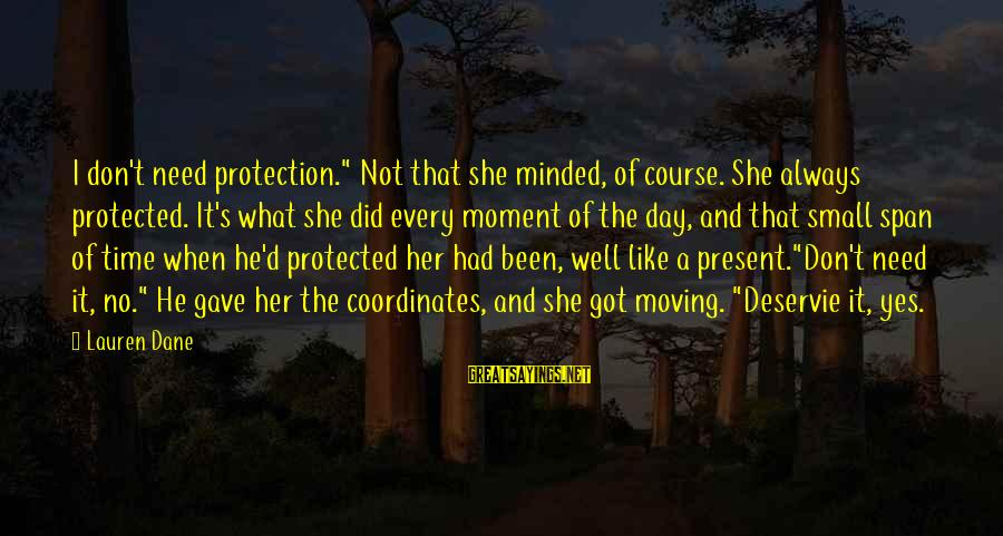 """Well Protected Sayings By Lauren Dane: I don't need protection."""" Not that she minded, of course. She always protected. It's what"""