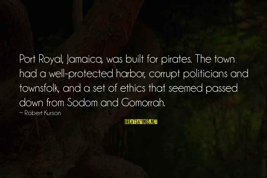 Well Protected Sayings By Robert Kurson: Port Royal, Jamaica, was built for pirates. The town had a well-protected harbor, corrupt politicians