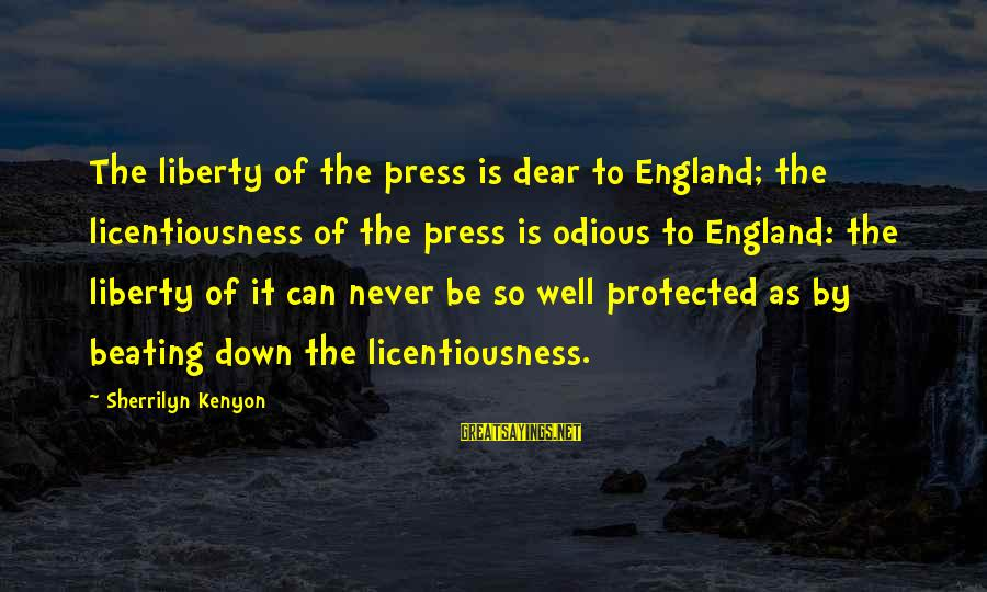Well Protected Sayings By Sherrilyn Kenyon: The liberty of the press is dear to England; the licentiousness of the press is